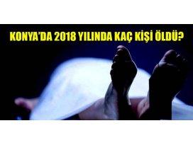 Konya'da 2018 yılında kaç kişi öldü?