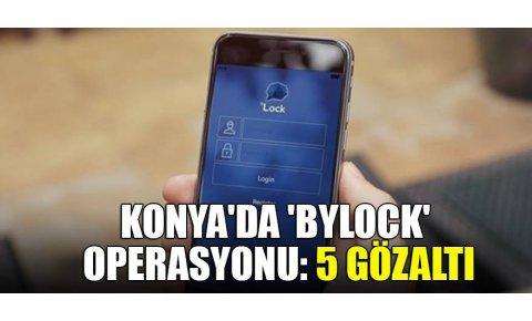 Konyada Bylock operasyonu: 5 gözaltı