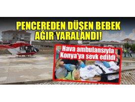 Pencereden düşen bebek ağır yaralandı! Hava ambulansıyla Konyaya sevk edildi