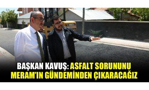 """Mustafa Kavuş: """"Asfalt sorununu Meram'ın gündeminden çıkaracağız"""""""
