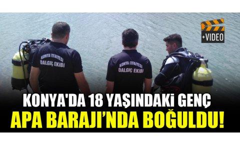 Konyada 18 yaşındaki genç Apa Barajında boğuldu!