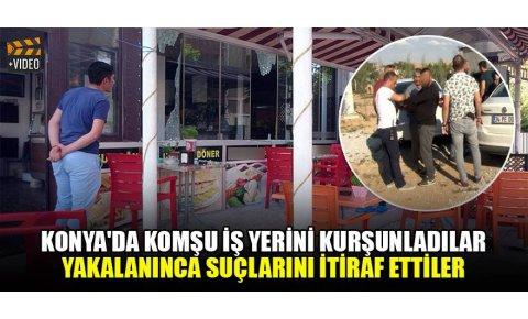 Konyada komşu iş yerini kurşunladılar, yakalanınca suçlarını itiraf ettiler