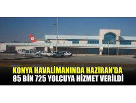 Konya Havalimanında Haziran'da 85 bin 725 yolcuya hizmet verildi
