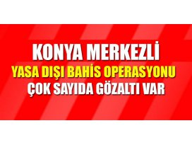 Konya merkezli yasa dışı bahis operasyonu: 20 gözaltı
