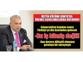 Metin Külünk Konya'da önemli açıklamalarda bulundu!
