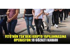 FETÖnün TSKdeki kripto yapılanmasına soruşturma: 18 gözaltı kararı