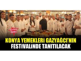 Konya yemekleri Gazyağcı'nın festivalinde tanıtılacak