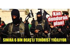 Kan donduran plan! Sınıra 6 bin DEAŞlı terörist yığılıyor