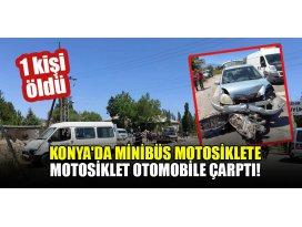 Konyada minibüs motosiklete,motosiklet otomobile çarptı: 1 ölü