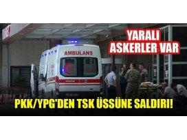 PKK/YPGden TSK üssüne saldırı! Yaralı askerler var