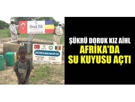 Şükrü Doruk Kız AİHLden Afrikada su kuyusu açtı