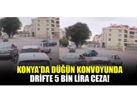 Konyada düğün konvoyunda drifte 5 bin lira ceza!