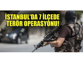 İstanbulda 7 ilçede terör operasyonu! Gözaltılar var