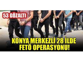 Konya merkezli 28 ilde FETÖ operasyonu: 53 gözaltı