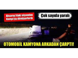Aksaraydaki nişandan Konyaya dönüyorlardı...Otomobil kamyona arkadan çarptı!