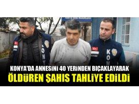 Konyada annesini 40 yerinden bıçaklayarak öldüren şahıs tahliye edildi