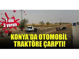 Konyada otomobil, traktöre çarptı: 1 ölü, 3 yaralı