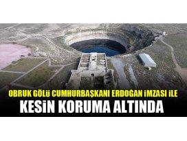 Obruk Gölü Cumhurbaşkanı Erdoğan imzası ile kesin koruma altında