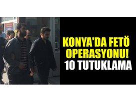 Konyadaki FETÖ operasyonunda 10 kişi tutuklandı
