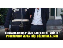 Konyada Barış Pınarı Harekatı aleyhinde propaganda yapan kişi gözaltına alındı