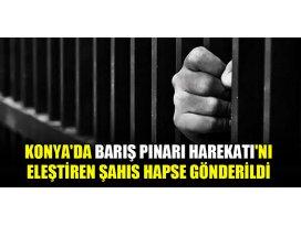 Konyada Barış Pınarı Harekatını eleştiren şahıs hapse gönderildi