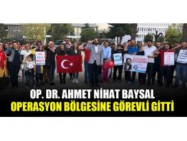 Op. Dr. Ahmet Nihat Baysal, operasyon bölgesine görevli gitti