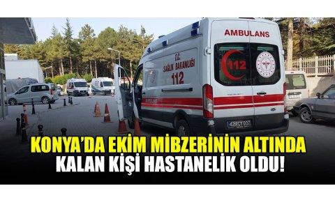 Konyada ekim mibzerinin altında kalan kişi hastanelik oldu!