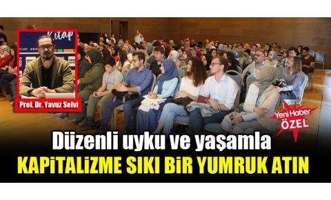 Prof. Dr. Yavuz Selvi: Düzenli uyku ve yaşamla kapitalizme sıkı bir yumruk atın