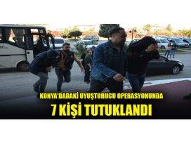 Konyada uyuşturucu operasyonunda 7 kişi tutuklandı