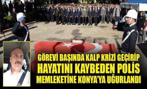 Görevi başında kalp krizi geçirerek hayatını kaybeden polis Konyaya uğurlandı