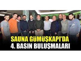Sauna Gümüşkapı'da 4. basın buluşmaları