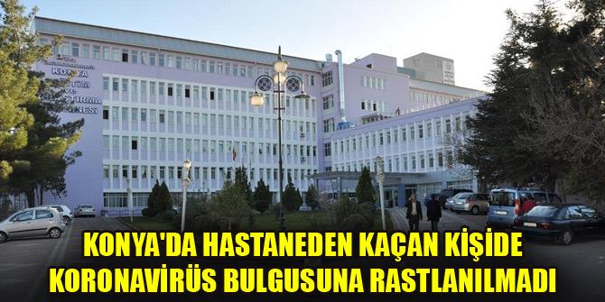 Konyada hastaneden kaçan kişide koronavirüs bulgusuna rastlanılmadı