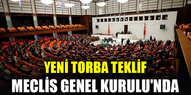 Yeni torba teklif Meclis Genel Kurulunda