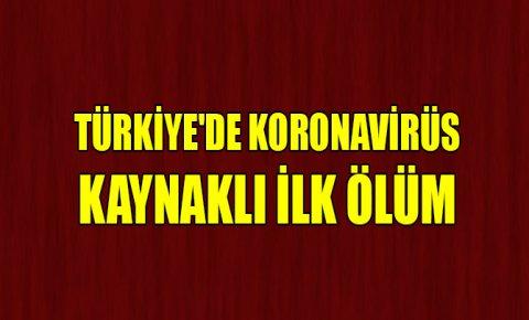 Türkiyede koronavirüs kaynaklı ilk ölüm
