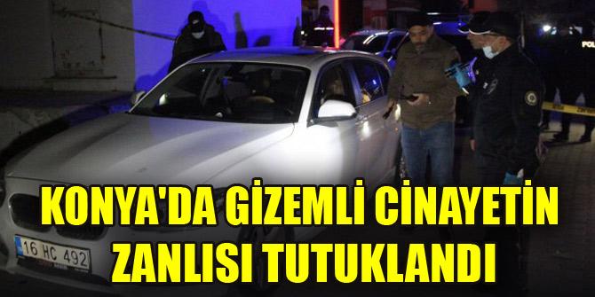 Konyada gizemli cinayetin zanlısı tutuklandı