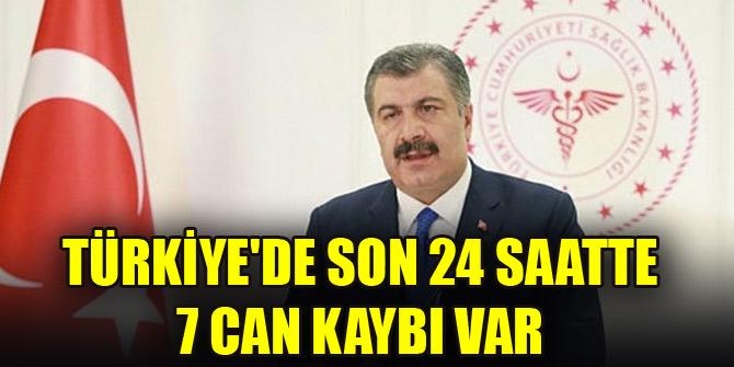 Türkiyede son 24 saatte 7 can kaybı var