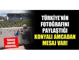 Türkiyenin fotoğrafını paylaştığı Konyalı amcadan mesaj var! Kimse merak etmesin...