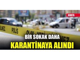 Konyada bir sokak daha karantinaya alındı