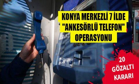 Konya merkezli 7 ilde FETÖye ankesörlü telefon operasyonu: 13 gözaltı