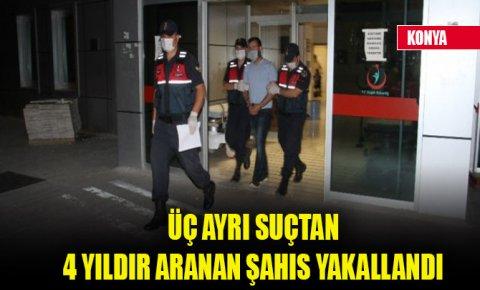 Konyada üç ayrı suçtan 4 yıldır aranan şüpheli yakalandı