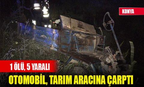 Konyada otomobil, tarım aracına çarptı: 1 ölü, 5 yaralı