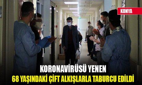 Konyada koronavirüsü yenen 68 yaşındaki çift alkışlarla taburcu edildi