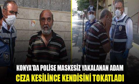 Konyada polise maskesiz yakalanan adam ceza kesilince kendisini tokatladı
