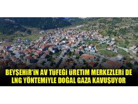 Beyşehirin av tüfeği üretim merkezleri de LNG yöntemiyle doğal gaza kavuşuyor