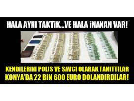 Konyada kendilerini polis ve savcı olarak tanıttılar, 22 bin 600 euro dolandırdılar!