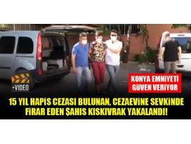 Konyada 15 yıl hapis cezası bulunan, cezaevine sevki sırasında firar eden şahıs kıskıvrak yakalandı!