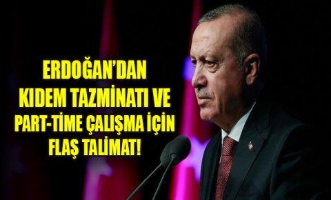Erdoğan'dan kıdem tazminatı ve part-time çalışma için flaş talimat!