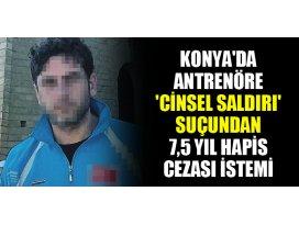 Konyada antrenöre cinsel saldırı suçundan 7,5 yıl hapis cezası istemi