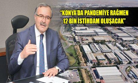 Konya Sanayi Odası Başkanı Kütükcü: Pandemiye rağmen 12 bin istihdam oluşacak