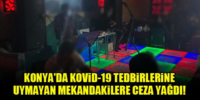 Konyada Kovid-19 tedbirlerine uymayan mekandakilere ceza yağdı!